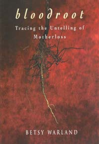 Bloodroot: Tracing the Untelling of Motherloss